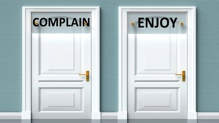 Complain and enjoy as a choice - pictured as words Complain, enjoy on doors to show that Complain and enjoy are opposite options while making decision, 3d illustration