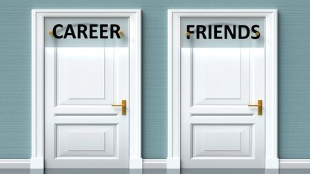 Career and friends as a choice - pictured as words Career, friends on doors to show that Career and friends are opposite options while making decision, 3d illustration