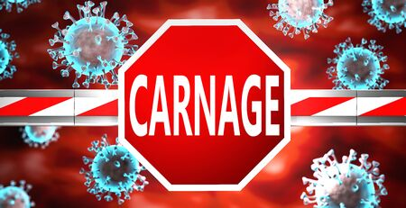 Carnage and coronavirus, symbolized by a stop sign with word Carnage and viruses to picture that Carnage affects the future of finishing Covid-19 pandemic, 3d illustration