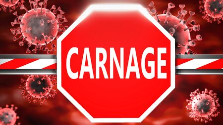 Carnage and Covid-19, symbolized by a stop sign with word Carnage and viruses to picture that Carnage is related to the future of stopping coronavirus outbreak, 3d illustration