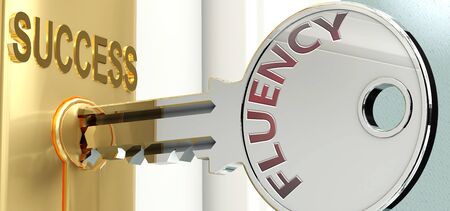 Fluency and success - pictured as word Fluency on a key, to symbolize that Fluency helps achieving success and prosperity in life and business, 3d illustration Imagens