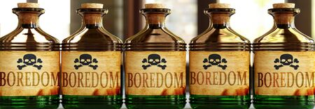 Boredom can be like a deadly poison - pictured as word Boredom on toxic bottles to symbolize that Boredom can be unhealthy for body and mind, 3d illustration