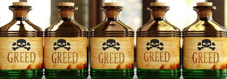 Greed can be like a deadly poison - pictured as word Greed on toxic bottles to symbolize that Greed can be unhealthy for body and mind, 3d illustration