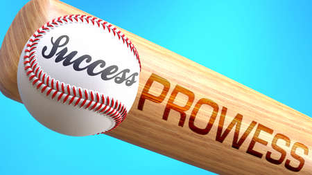 Success in life depends on prowess - pictured as word prowess on a bat, to show that prowess is crucial for successful business or life., 3d illustration