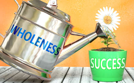 Wholeness helps achieving success - pictured as word Wholeness on a watering can to symbolize that Wholeness makes success grow and it is essential for profit in life and business, 3d illustration