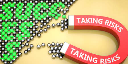 Taking risks attracts success - pictured as word Taking risks on a magnet to symbolize that Taking risks can cause or contribute to achieving success in work and life, 3d illustration