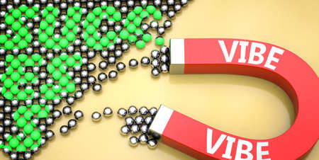 Vibe attracts success - pictured as word Vibe on a magnet to symbolize that Vibe can cause or contribute to achieving success in work and life, 3d illustration