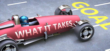 What it takes helps reaching goals, pictured as a race car with a phrase What it takes on a track as a metaphor of What it takes playing vital role in achieving success, 3d illustration Banco de Imagens