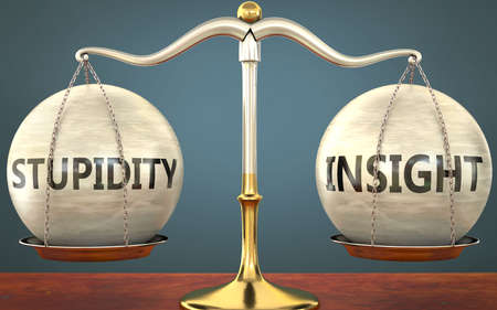 stupidity and insight staying in balance - pictured as a metal scale with weights and labels stupidity and insight to symbolize balance and symmetry of those concepts, 3d illustration
