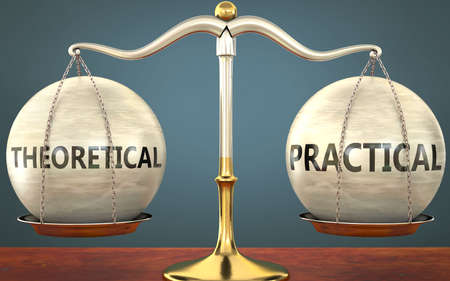 theoretical and practical staying in balance - pictured as a metal scale with weights and labels theoretical and practical to symbolize balance and symmetry of those concepts, 3d illustration