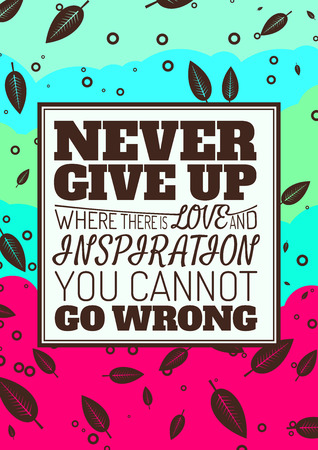 inspirational: Never Give Up, Where There is Love and Inspiration You Cannot Go Wrong. Motivational Quote. Vector Typography Poster Concept.