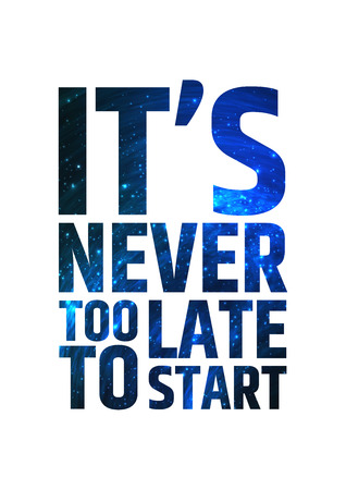 late: Its never too late to start. Motivational inspiring quote on colorful bright cosmic background.. Vector typographic concept.