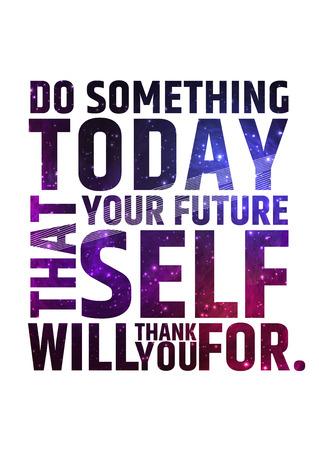 Tun Sie etwas heute, dass Ihre Zukunft selbst wird Sie für danken. Motivation inspirierend Zitat auf bunten, hellen kosmischen Hintergrund .. Vector typografische Konzept Vektorgrafik