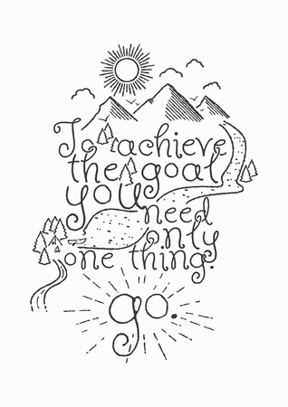 To achieve the goal you need only one thing. GO. Hand drawn motivational inspiring quote. Vector typographic concept.