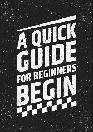 Motivational quote, a quick guide for beginners: begin. Vector grunge typographic concept for posters, cards or t-shirt prints Ilustração