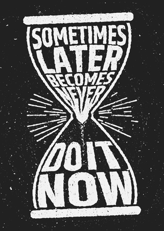 inspiration: Sometimes later becomes never motivational inspiring quote on grunge background. Vector typographic concept.