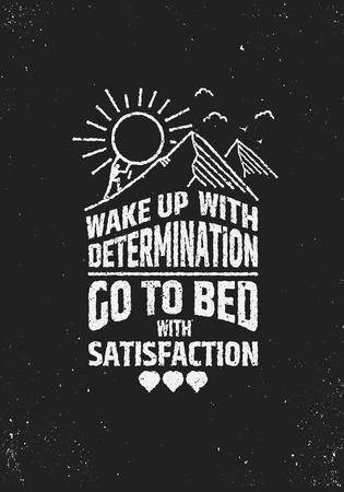 Wake uo with determination go to bed with satisfaction motivational inspiring poster on grunge background. Creative vector typographic concept.