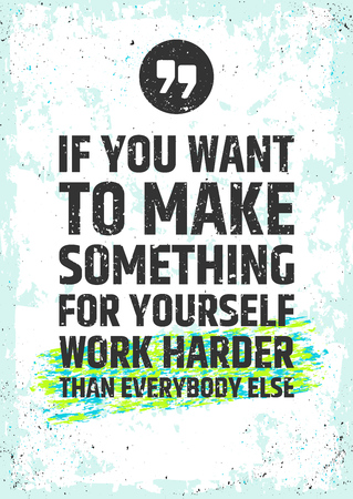 inspiring: If you want to make something for yourself work harder than everybody else. Motivational inspiring quote on distressed background. typographic concpet