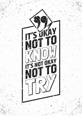 It's okay not to know, it's not okay not to try inspirational quote in frame on grungy background. Keep trying typographic concept. illustration