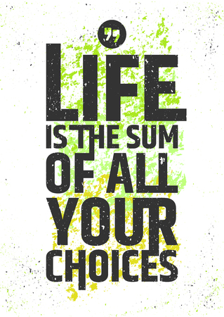 Life is the sum of all your choices inspirational quote on colorful grungy background. Live meaningfully typographic concept. illustration
