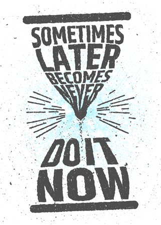 Sometimes later becomes never, do it now creative motivational inspiring quote on white background. Value of time typographic concept. poster for decoration or print