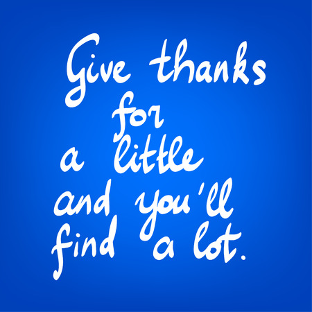 thanks a lot: Motivational saying on abstract blue background. Hand lettering. Give thanks for a little and youll find a lot.