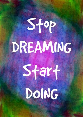 card stop: Inspirational card with quote Stop dreaming start doing on colorful watercolor background.