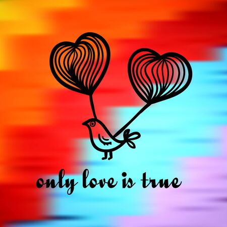 Only love is true. Quote on smooth texture. Sketch of bird on abstract colorful background. Stock Photo