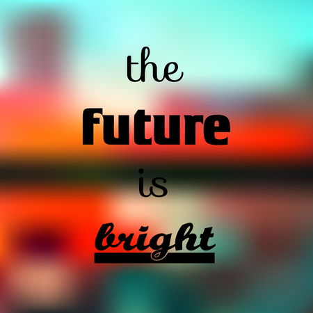 The future ic bright. Inspirational quote on colorful blurred background. Decorative card.