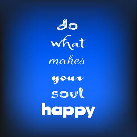 Inspirational quote Do what makes your soul happy on blurred bright blue background. Decorative design texture. Illusztráció