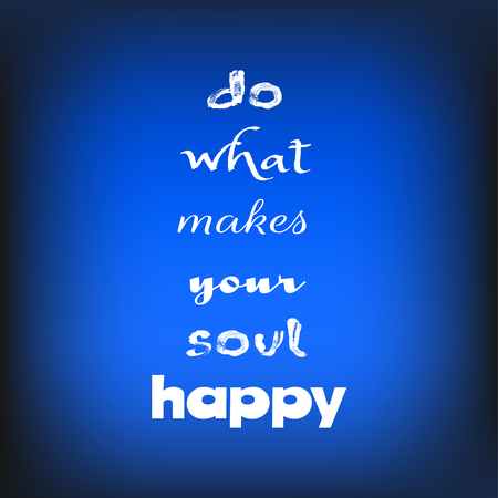 Inspirational quote Do what makes your soul happy on blurred bright blue background. Decorative design texture. Illustration