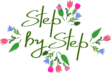 Step by step. Inspirational quote. Hand written lettering and floral elements.