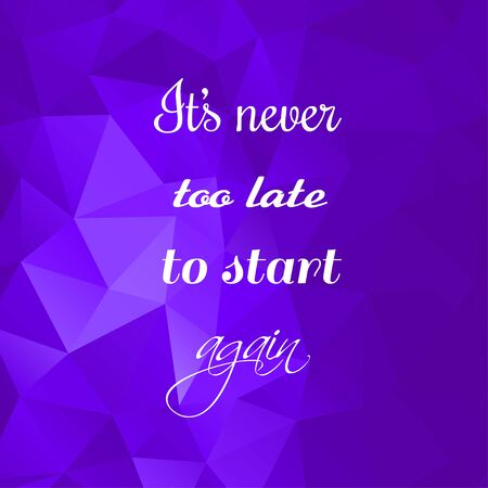 Vector inspirational quote on bright purple polygonal background. It's never too late to start again. Modern poster, card, print, stationery, t-shirt design element. Stock Illustratie