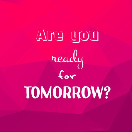 Are you ready for tomorrow? Saying quote on bright background. Vector illustration