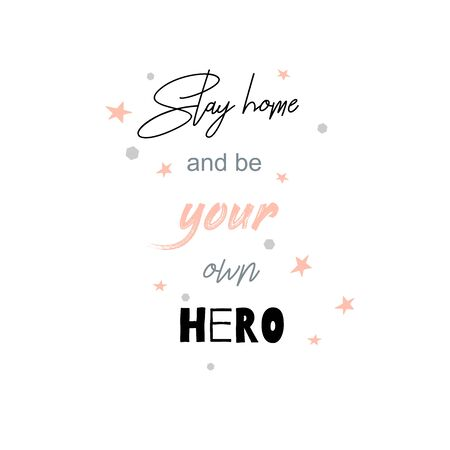 Stay home and be your own hero. Motivational quote for quarantine and self-isolation period. Inspirational poster. Covid-2019 virus health protection concept. Stay home and be your own hero.