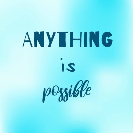 Anything is possible. Inspirational quote on blurred blue soft background. Positive saying. Motivational poster or card design. Vettoriali