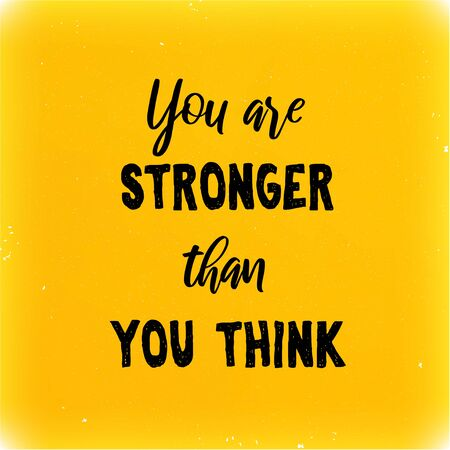 You are stronger than you think. Inspirational quote on yellow bright grunge style background. Positive saying. Motivational poster or card design.