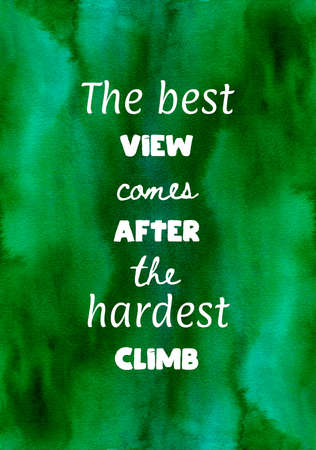 Abstract hand painted green watercolor background with inspirational quote. The best view comes after the hardest climb