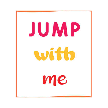 Jump with me. Inspirational vector quote. Contemporary lettering on white background. Nursery poster 向量圖像