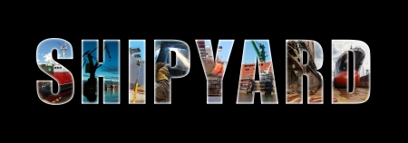 Shipyard, letters collage shipyard industry as background  photo