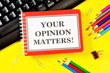 Your opinion matters - a text message in Notepad on your computer keyboard. a belief based on facts is an argument.
