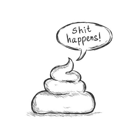 happens: Vector Sketch Illustration - Pile of Shit with Text Bubble. Shit Happens. Illustration