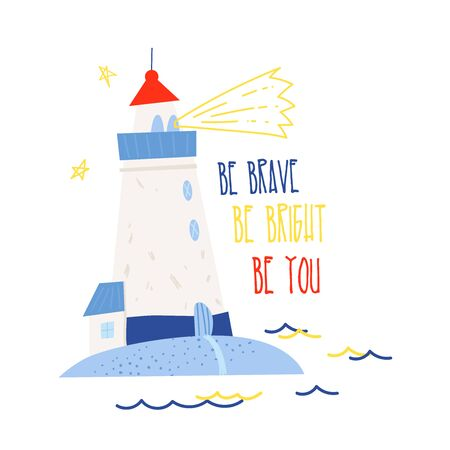 Be brave, be bright, be you. Cute vector illustration of lighthouse for print design. Perfect for shirt design, fashion print design, kids wear, textile design, greeting card, invitation card. Illustration
