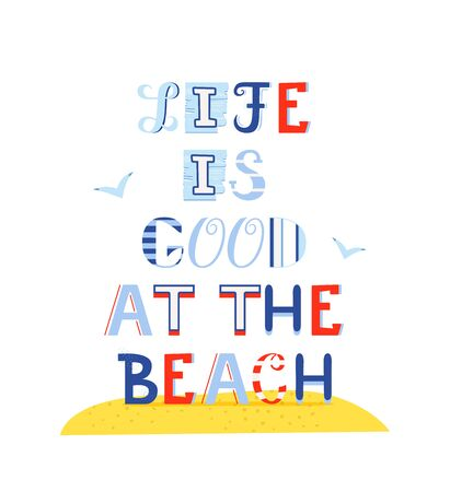 Life is good at the beach. Cute vector illustration lettering for print design. Perfect for shirt design, fashion print design, kids wear, textile design, greeting card, invitation card. Illustration