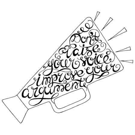 argument: Don`t raise your voice improve your argument- handdrawn typography design element. Vector lettering. Illustration