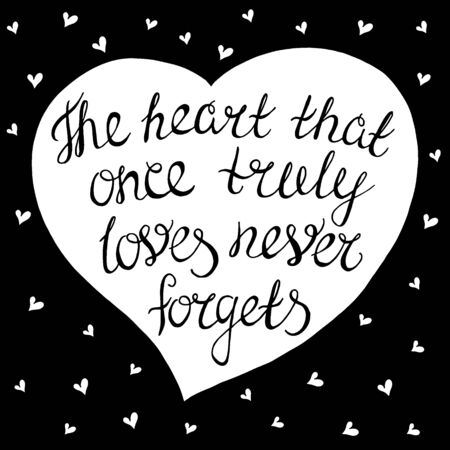 loves: The heart that once truly loves never forgets-handdrawn typography design element. Vector lettering.
