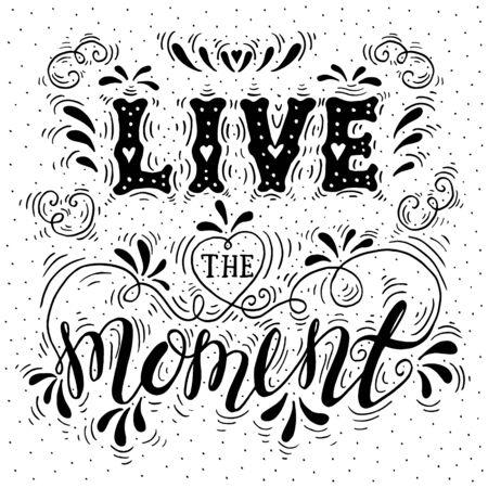 motivating: Live the moment- handdrawn typography design element. Vector lettering. Illustration