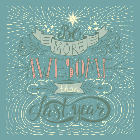 last year: Be more awesome than last year - handdrawn typography design element. Vector lettering.