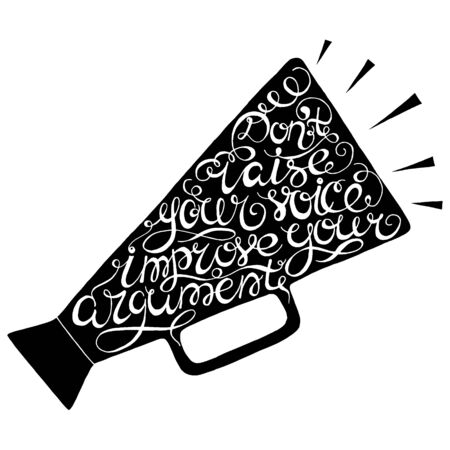 Don`t raise your voice improve your argument- handdrawn typography design element. Vector lettering. Illustration
