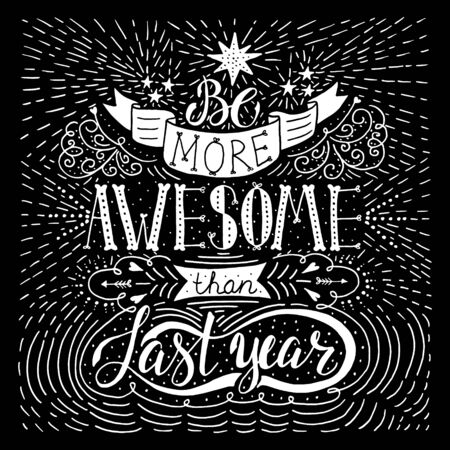 motivating: Be more awesome than last year - handdrawn typography design element. Vector lettering.